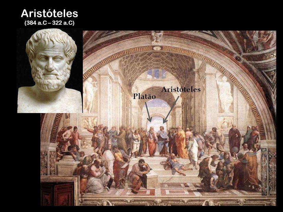 Aristóteles (384 a.C – 322 a.C) Aristóteles Platão