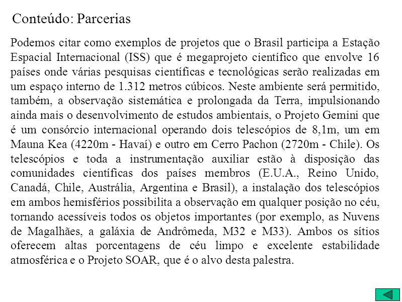 Conteúdo: Parcerias Podemos citar como exemplos de projetos que o Brasil participa a Estação Espacial Internacional (ISS) que é megaprojeto científico