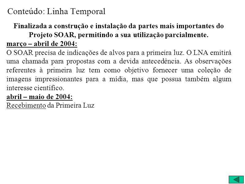Conteúdo: Linha Temporal Finalizada a construção e instalação da partes mais importantes do Projeto SOAR, permitindo a sua utilização parcialmente. ma