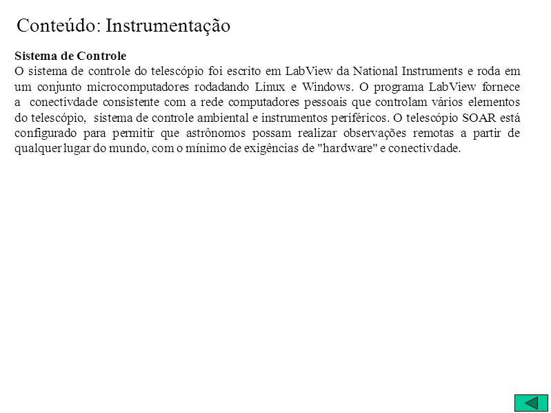 Conteúdo: Instrumentação Sistema de Controle O sistema de controle do telescópio foi escrito em LabView da National Instruments e roda em um conjunto
