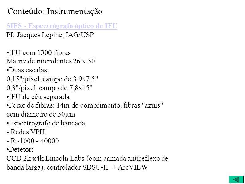Conteúdo: Instrumentação SIFS - Espectrógrafo óptico de IFU SIFS - Espectrógrafo óptico de IFU PI: Jacques Lepine, IAG/USP IFU com 1300 fibras Matriz