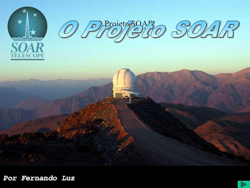 Projeto SOAR (LNA) - http://www.lna.br/soar/NSO/SOARNSO.html Projeto SOAR (MSU) - http://www.pa.msu.edu/ Projeto SOAR (UNC) - http://www.physics.unc.edu/ Projeto SOAR (NOAO) - http://www.physics.unc.edu/ I.F.R.G.S.