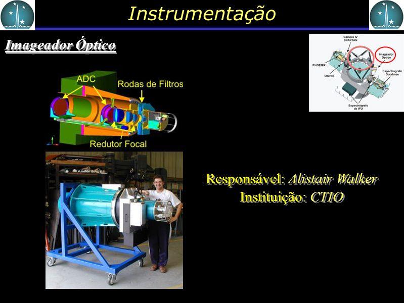 Instrumentação Imageador Óptico Responsável: Alistair Walker Instituição: CTIO