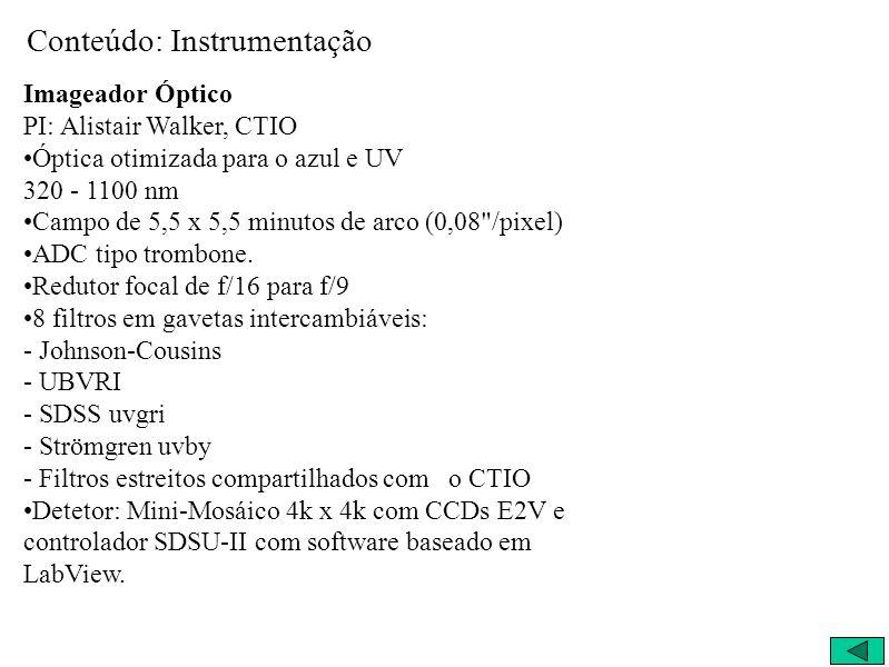 Conteúdo: Instrumentação Imageador Óptico PI: Alistair Walker, CTIO Óptica otimizada para o azul e UV 320 - 1100 nm Campo de 5,5 x 5,5 minutos de arco