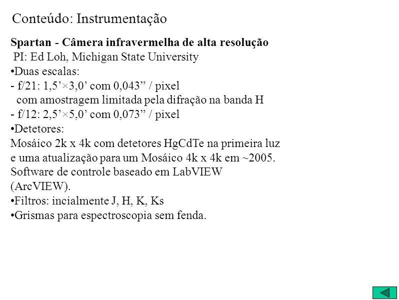 Conteúdo: Instrumentação Spartan - Câmera infravermelha de alta resolução PI: Ed Loh, Michigan State University Duas escalas: - f/21: 1,5×3,0 com 0,04