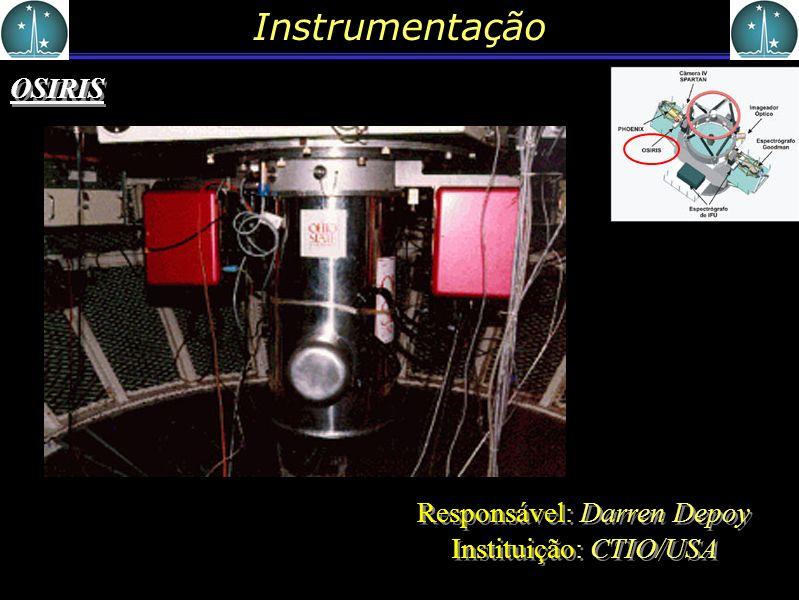Instrumentação OSIRIS Responsável: Darren Depoy Instituição: CTIO/USA