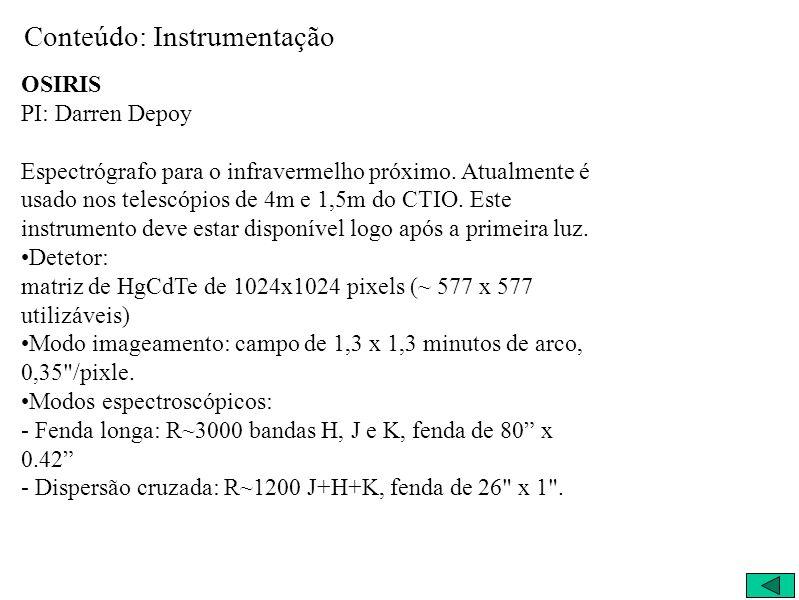 Conteúdo: Instrumentação OSIRIS PI: Darren Depoy Espectrógrafo para o infravermelho próximo. Atualmente é usado nos telescópios de 4m e 1,5m do CTIO.