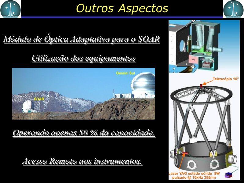 Outros Aspectos Módulo de Óptica Adaptativa para o SOAR Operando apenas 50 % da capacidade. Utilização dos equipamentos Acesso Remoto aos instrumentos