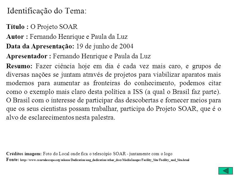 Identificação do Tema: Título : O Projeto SOAR Autor : Fernando Henrique e Paula da Luz Data da Apresentação: 19 de junho de 2004 Apresentador : Ferna