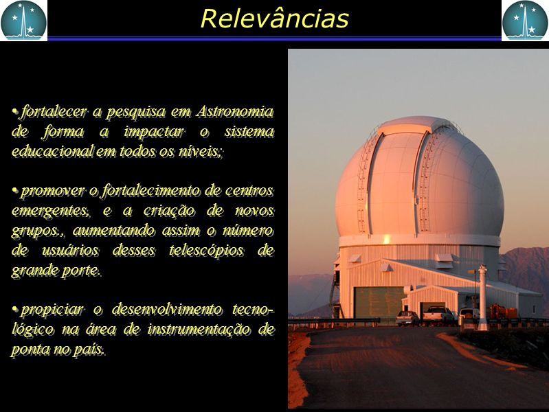 Relevâncias fortalecer a pesquisa em Astronomia de forma a impactar o sistema educacional em todos os níveis; promover o fortalecimento de centros eme