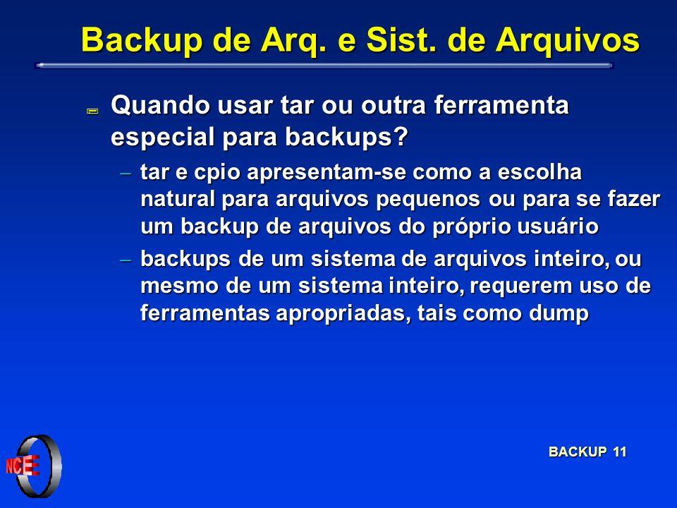 BACKUP 11 Backup de Arq. e Sist. de Arquivos ; Quando usar tar ou outra ferramenta especial para backups? tar e cpio apresentam-se como a escolha natu