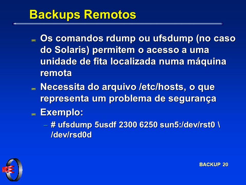 BACKUP 20 Backups Remotos ; Os comandos rdump ou ufsdump (no caso do Solaris) permitem o acesso a uma unidade de fita localizada numa máquina remota ;