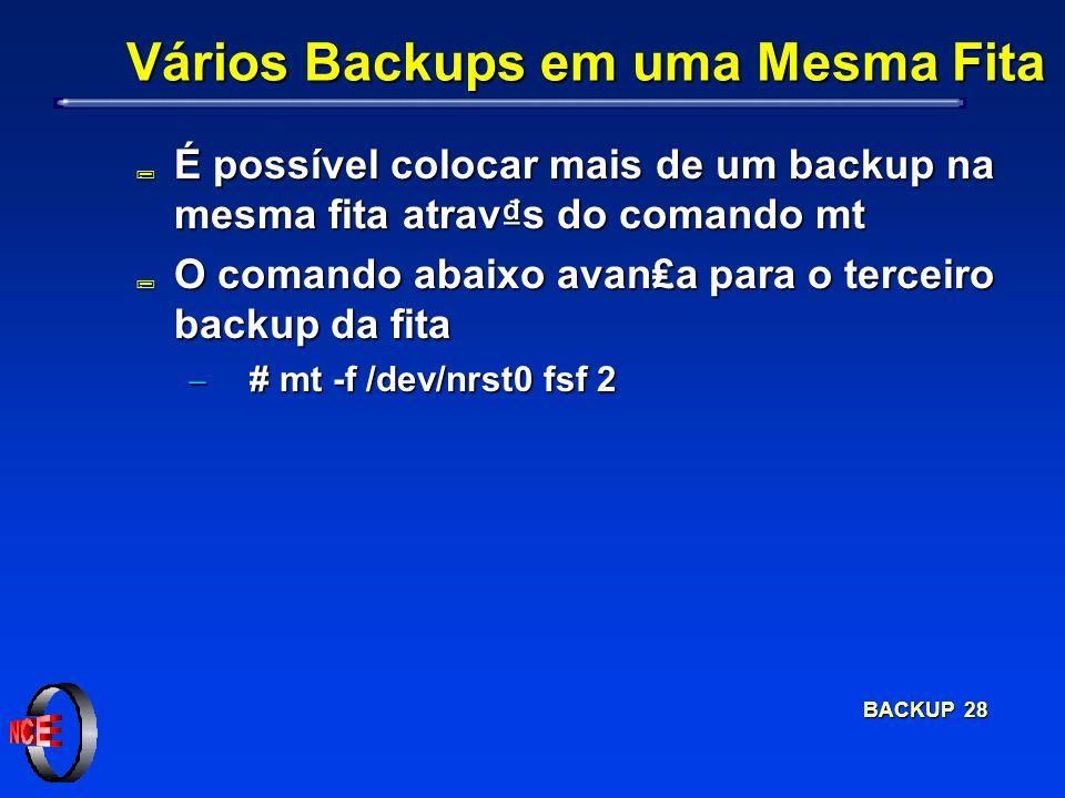 BACKUP 28 Vários Backups em uma Mesma Fita ; É possível colocar mais de um backup na mesma fita atravs do comando mt ; O comando abaixo avana para o t
