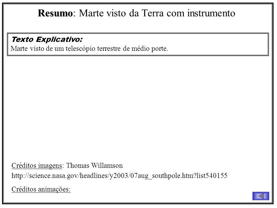 Resumo Resumo: Marte visto da Terra com instrumento Texto Explicativo: Marte visto de um telescópio terrestre de médio porte. Créditos imagens: Thomas