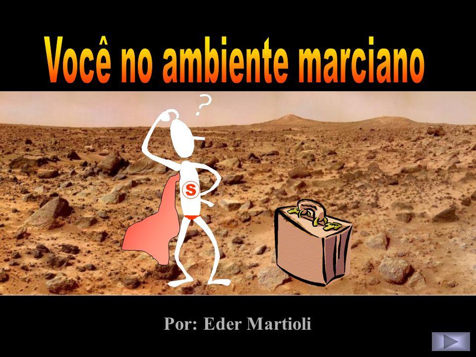 Você no ambiente marciano Por: Eder Martioli S