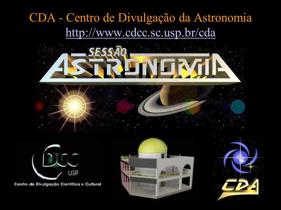 CDA - Centro de Divulgação da Astronomia http://www.cdcc.sc.usp.br/cda http://www.cdcc.sc.usp.br/cda