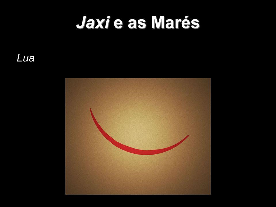 Jaxi e as Marés - Principal regente da vida marinha; - Considerada do sexo masculino, o irmão mais novo do sol.