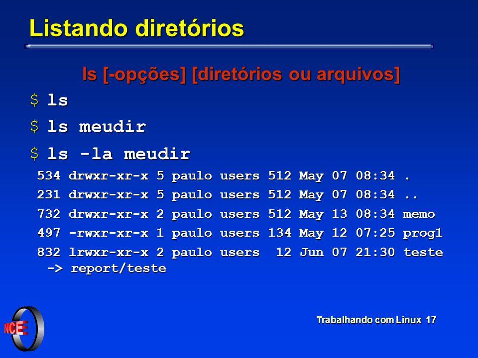 Trabalhando com Linux 17 Listando diretórios ls [-opções] [diretórios ou arquivos] $ls $ls meudir $ls -la meudir 534 drwxr-xr-x 5 paulo users 512 May