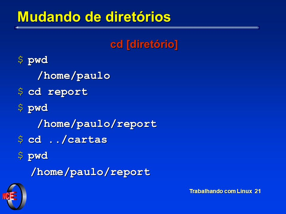 Trabalhando com Linux 21 Mudando de diretórios cd [diretório] $pwd /home/paulo /home/paulo $cd report $pwd /home/paulo/report /home/paulo/report $cd..