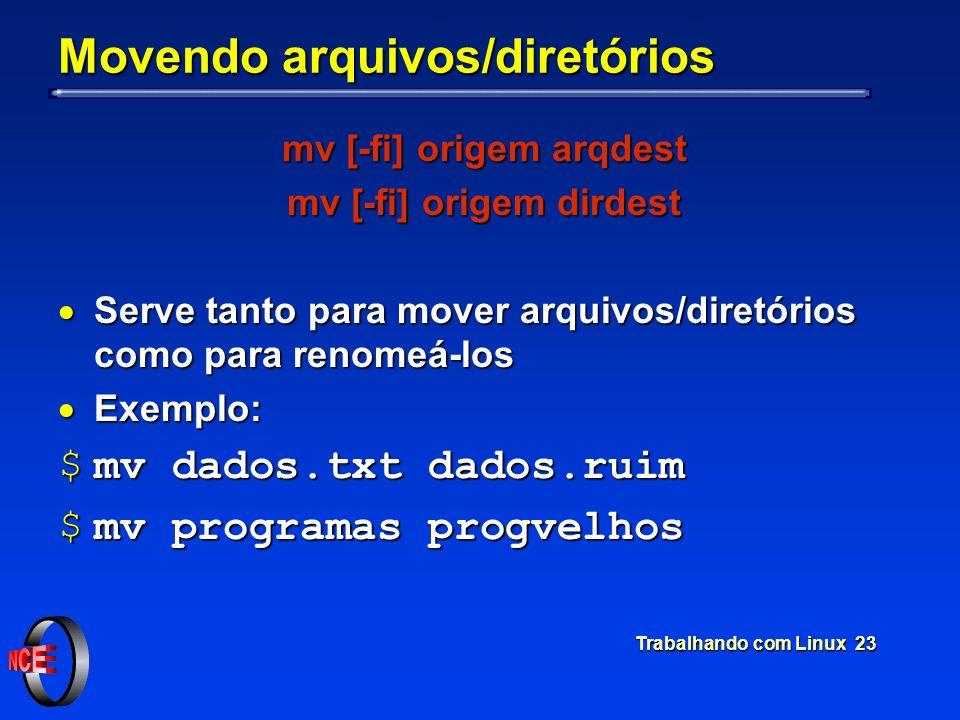 Trabalhando com Linux 23 Movendo arquivos/diretórios mv [-fi] origem arqdest mv [-fi] origem dirdest Serve tanto para mover arquivos/diretórios como p