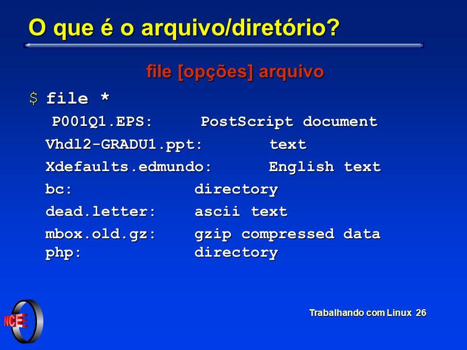 Trabalhando com Linux 26 O que é o arquivo/diretório? file [opções] arquivo $file * P001Q1.EPS: PostScript document Vhdl2-GRADU1.ppt: text Xdefaults.e