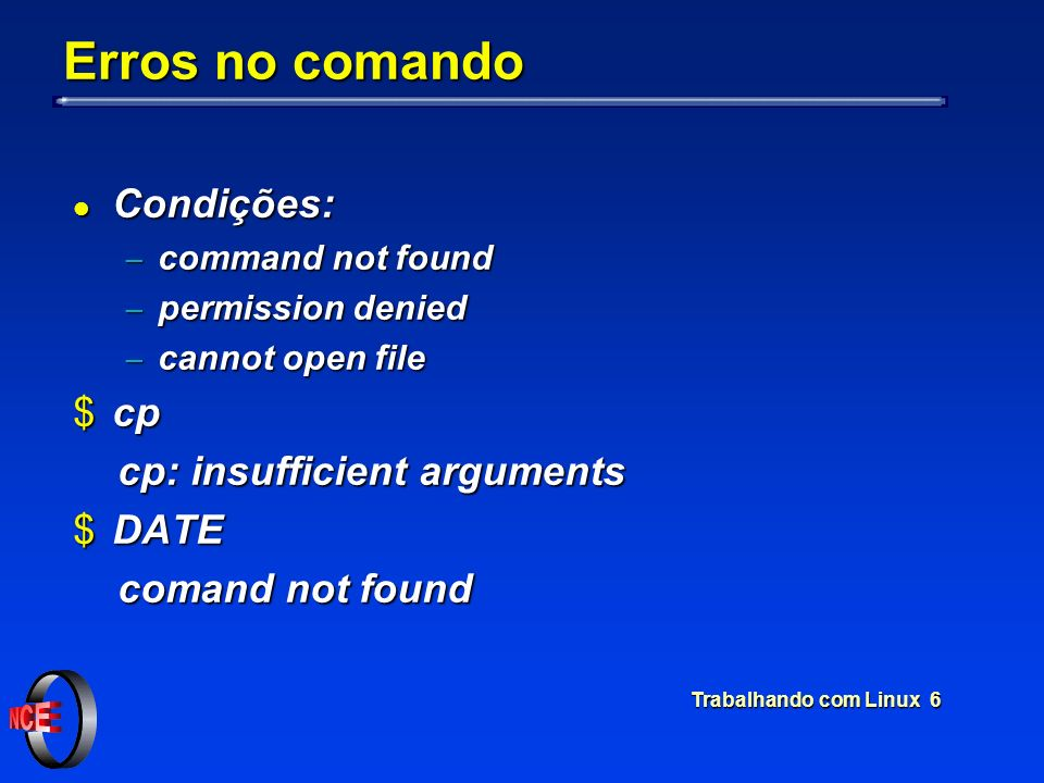 Trabalhando com Linux 6 Erros no comando l Condições: command not found command not found permission denied permission denied cannot open file cannot