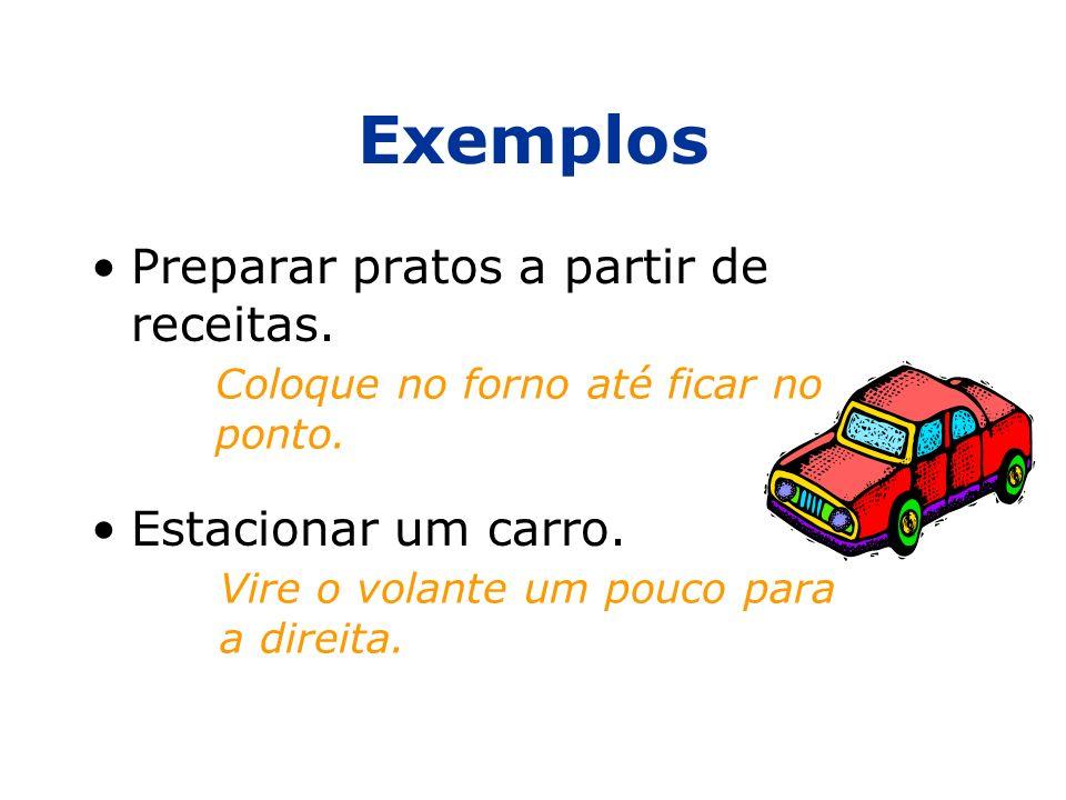 Exemplos Preparar pratos a partir de receitas.Estacionar um carro.