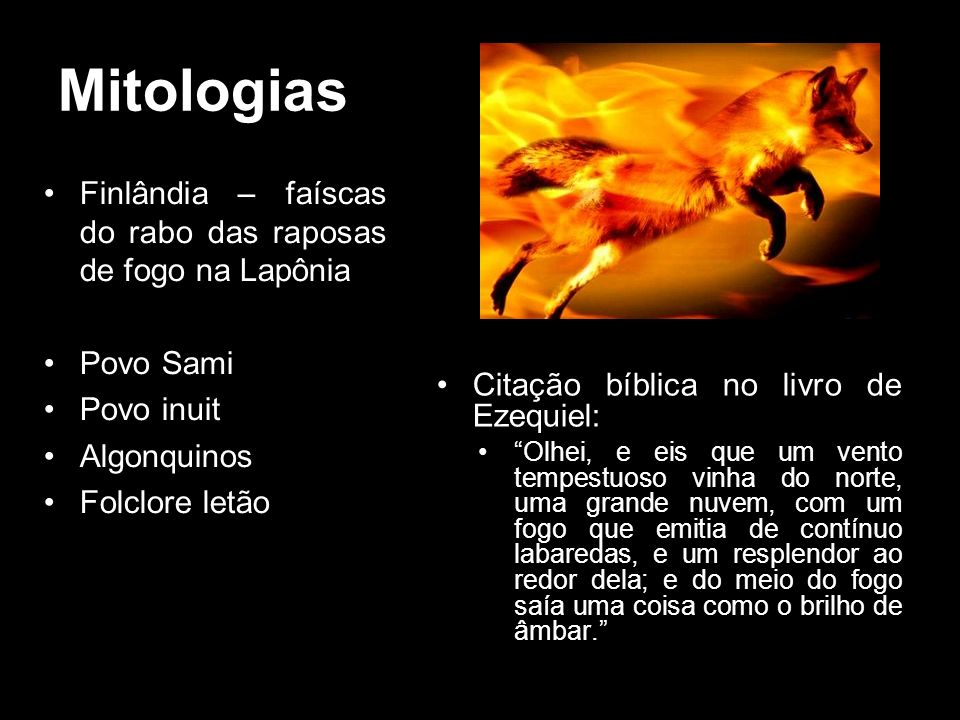 Mitologias Finlândia – faíscas do rabo das raposas de fogo na Lapônia Povo Sami Povo inuit Algonquinos Folclore letão Citação bíblica no livro de Ezeq