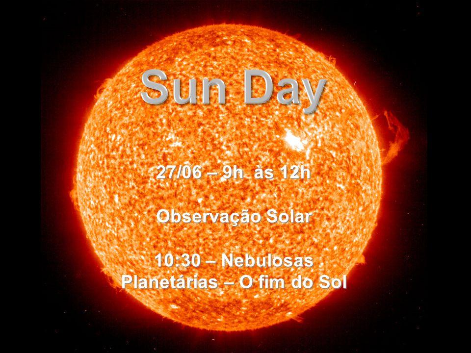 27/06 – 9h às 12h Observação Solar 10:30 – Nebulosas Planetárias – O fim do Sol