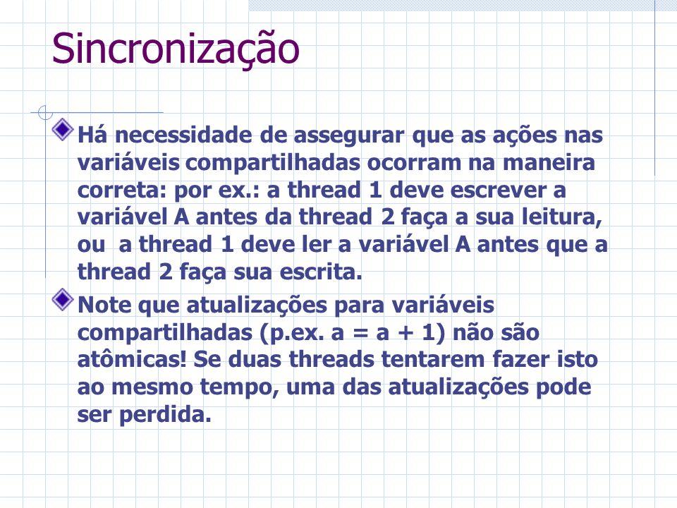 Sincronização Há necessidade de assegurar que as ações nas variáveis compartilhadas ocorram na maneira correta: por ex.: a thread 1 deve escrever a va