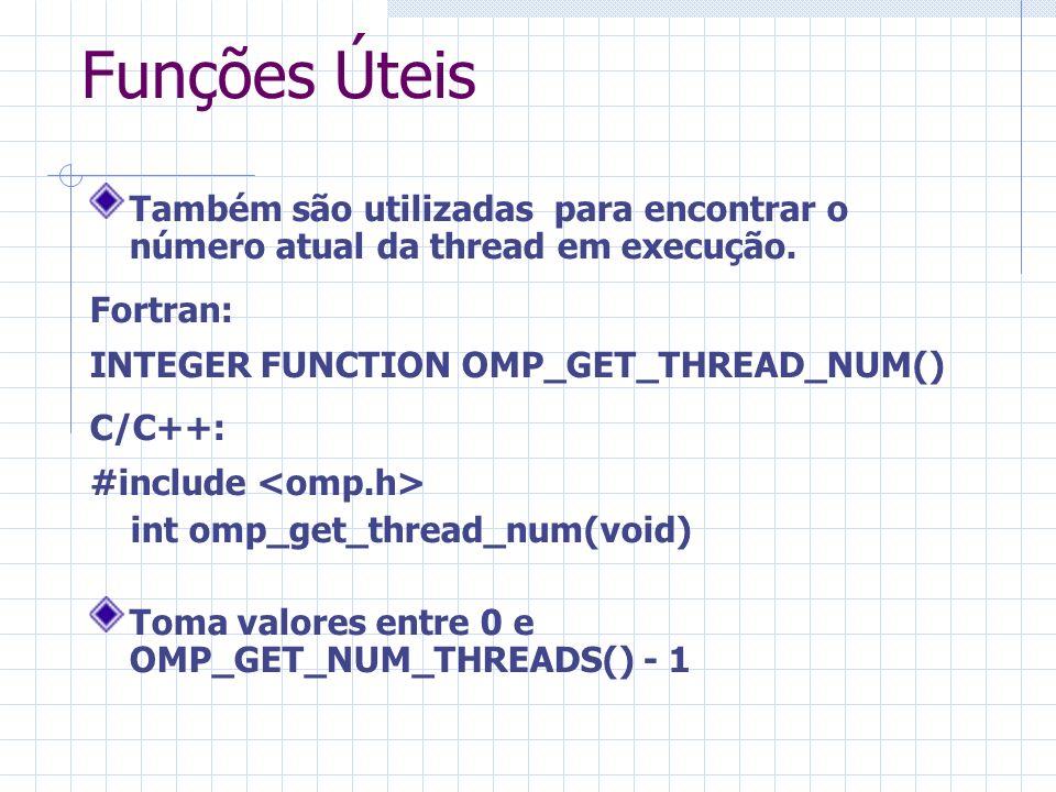 Também são utilizadas para encontrar o número atual da thread em execução. Fortran: INTEGER FUNCTION OMP_GET_THREAD_NUM() C/C++: #include int omp_get_