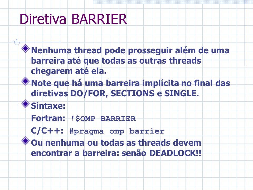Diretiva BARRIER Nenhuma thread pode prosseguir além de uma barreira até que todas as outras threads chegarem até ela. Note que há uma barreira implíc