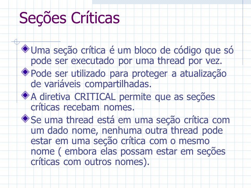 Seções Críticas Uma seção crítica é um bloco de código que só pode ser executado por uma thread por vez. Pode ser utilizado para proteger a atualizaçã