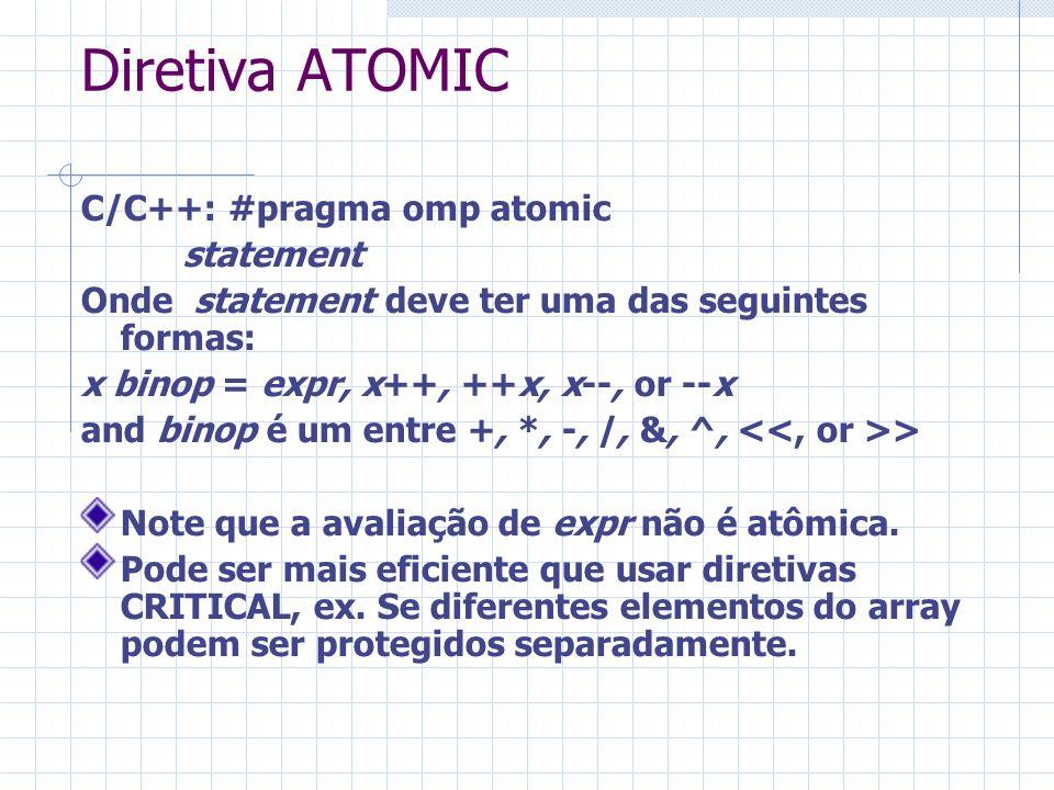 Diretiva ATOMIC C/C++: #pragma omp atomic statement Onde statement deve ter uma das seguintes formas: x binop = expr, x++, ++x, x--, or --x and binop