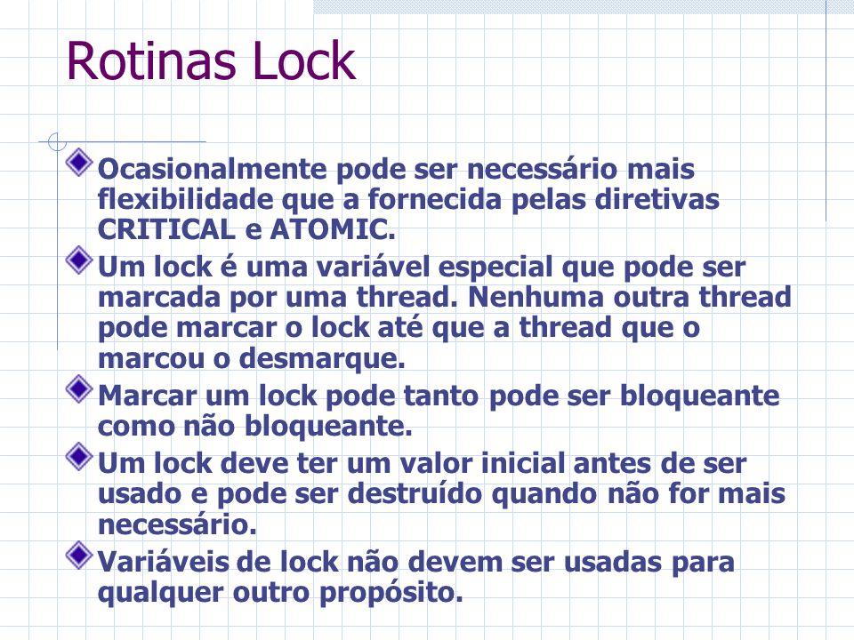 Rotinas Lock Ocasionalmente pode ser necessário mais flexibilidade que a fornecida pelas diretivas CRITICAL e ATOMIC. Um lock é uma variável especial