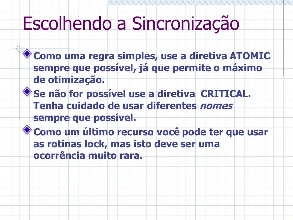 Escolhendo a Sincronização Como uma regra simples, use a diretiva ATOMIC sempre que possível, já que permite o máximo de otimização. Se não for possív