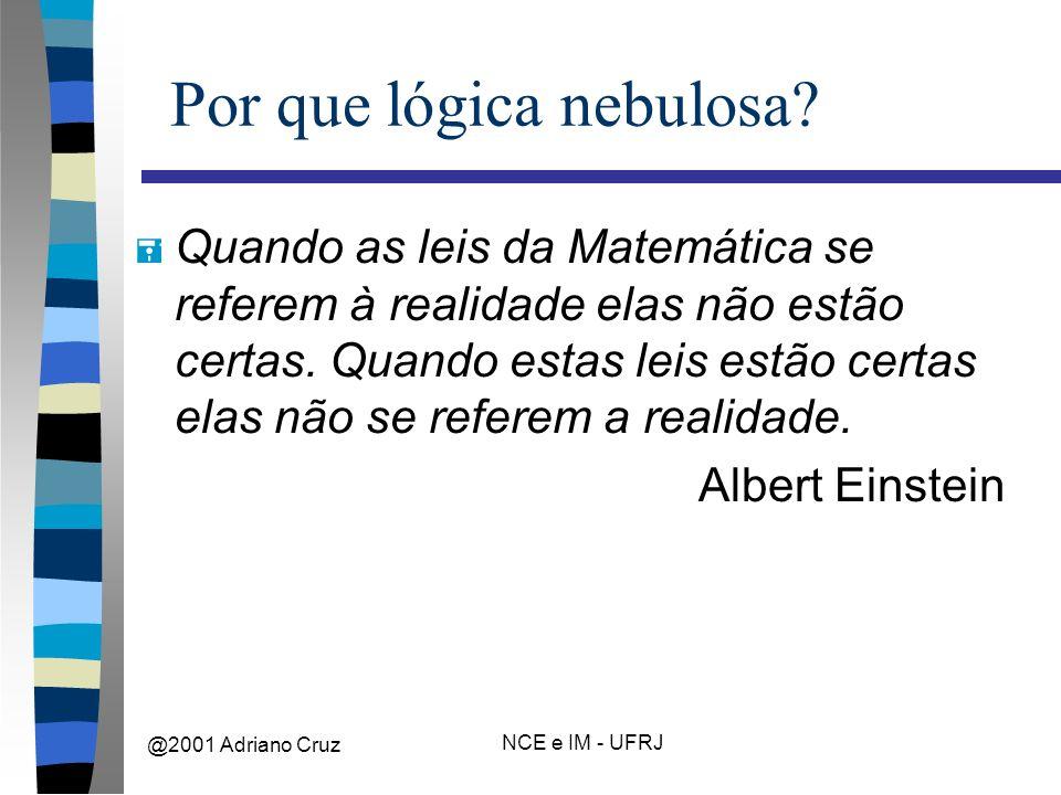 @2001 Adriano Cruz NCE e IM - UFRJ Por que lógica nebulosa.