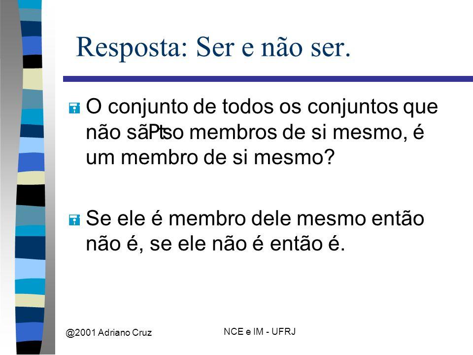@2001 Adriano Cruz NCE e IM - UFRJ Resposta: Ser e não ser.