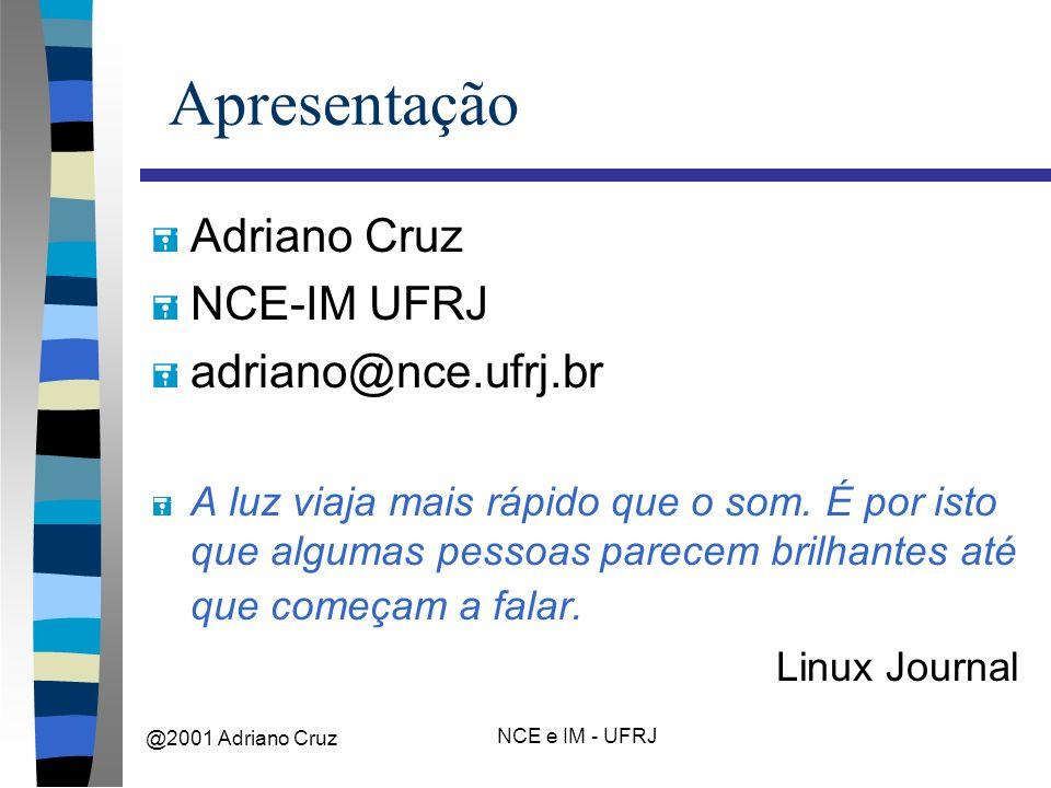 @2001 Adriano Cruz NCE e IM - UFRJ Apresentação = Adriano Cruz = NCE-IM UFRJ = adriano@nce.ufrj.br = A luz viaja mais rápido que o som.