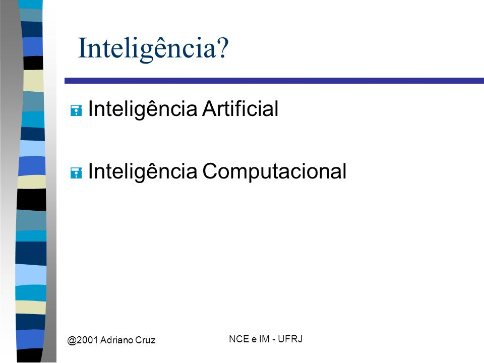 @2001 Adriano Cruz NCE e IM - UFRJ Inteligência.