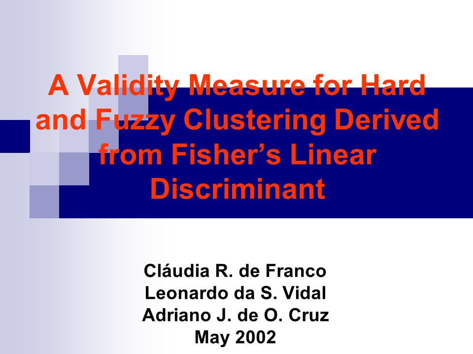 A Validity Measure for Hard and Fuzzy Clustering Derived from Fishers Linear Discriminant Cláudia R.