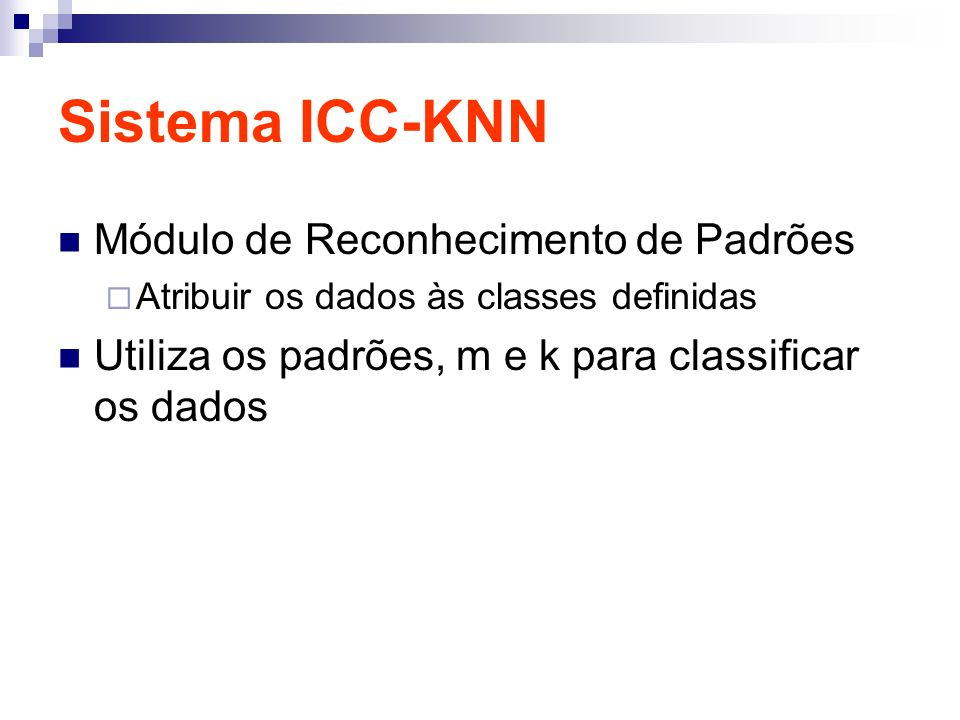 Sistema ICC-KNN Módulo de Reconhecimento de Padrões Atribuir os dados às classes definidas Utiliza os padrões, m e k para classificar os dados