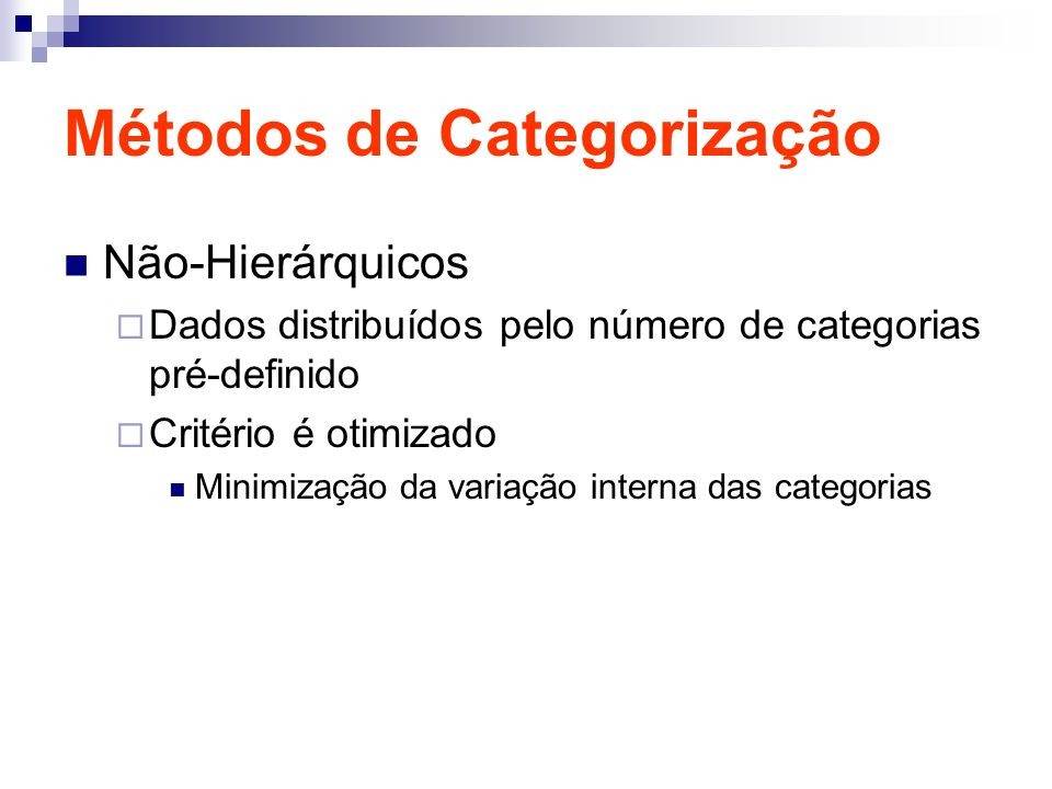 Métodos de Categorização Não-Hierárquicos Dados distribuídos pelo número de categorias pré-definido Critério é otimizado Minimização da variação interna das categorias