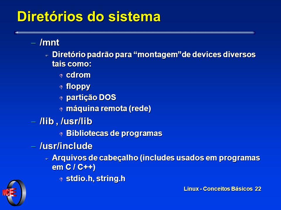 Linux - Conceitos Básicos 21 Diretórios do sistema /usr/bin /usr/bin F Aplicações de uso geral D gzip,who,gs,telnet /usr/sbin /usr/sbin F Aplicações d