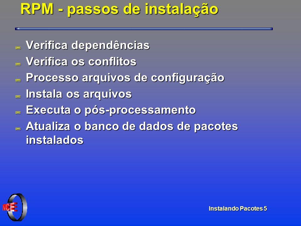Instalando Pacotes 5 RPM - passos de instalação ; Verifica dependências ; Verifica os conflitos ; Processo arquivos de configuração ; Instala os arqui