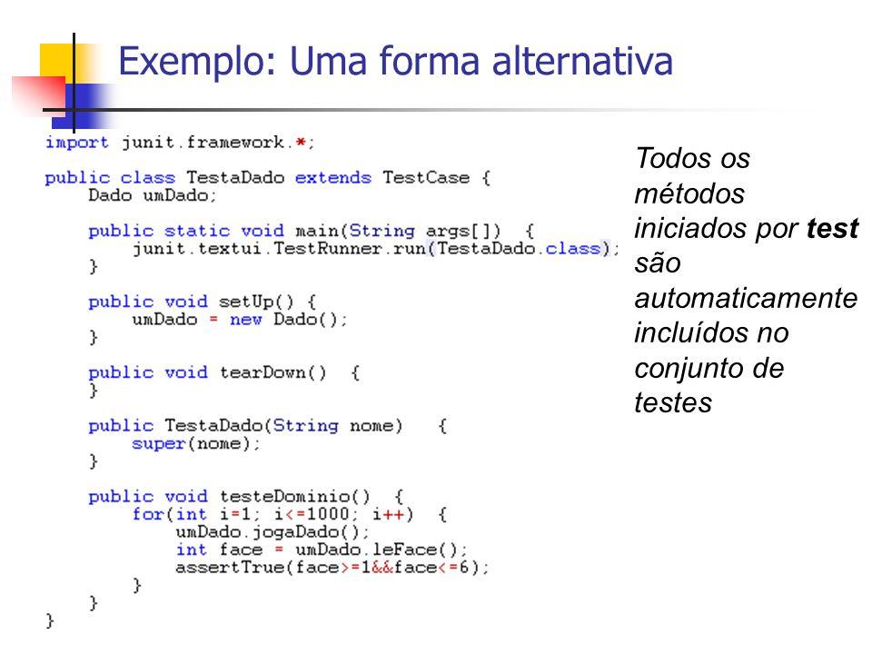Exemplo: Uma forma alternativa Todos os métodos iniciados por test são automaticamente incluídos no conjunto de testes
