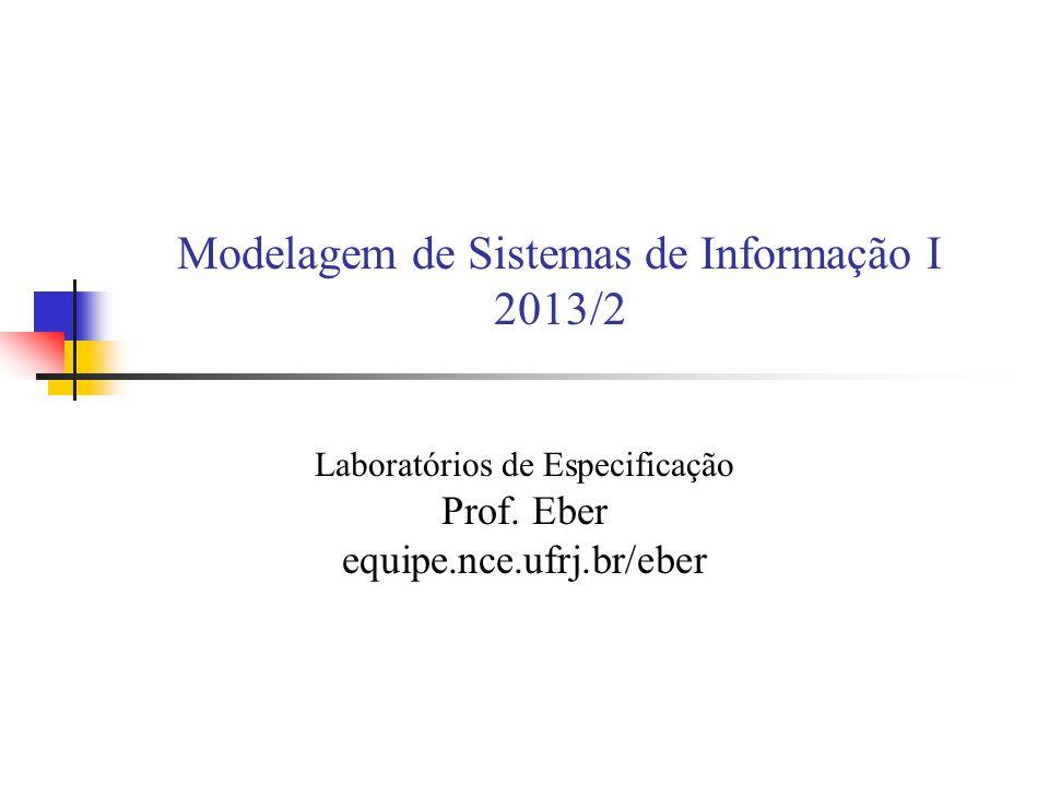 Modelagem de Sistemas de Informação I 2013/2 Laboratórios de Especificação Prof.