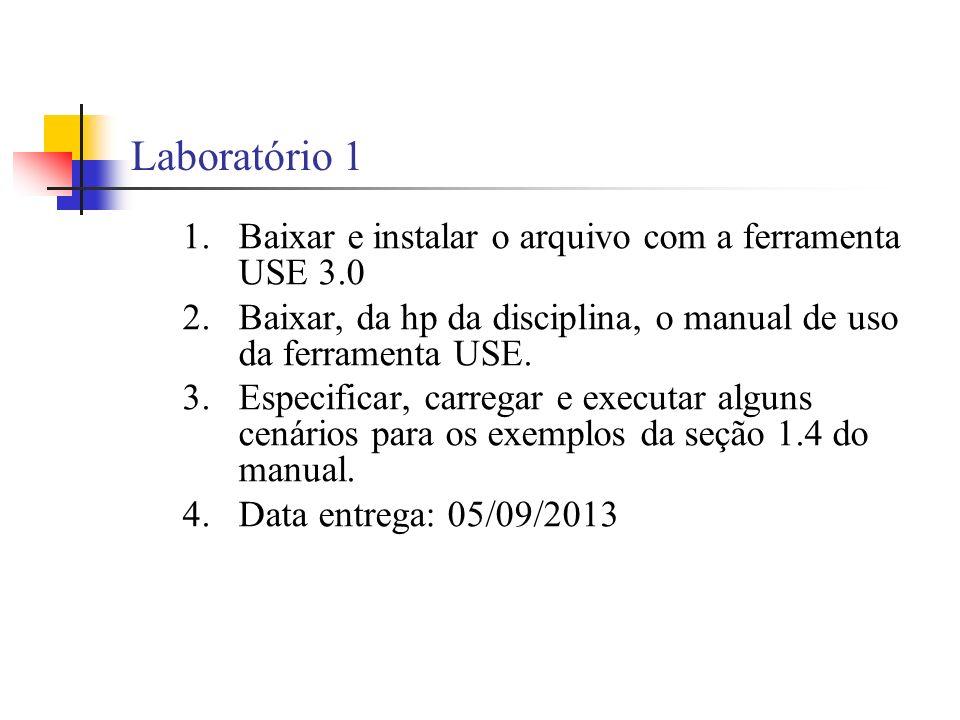 Laboratório 1 1.Baixar e instalar o arquivo com a ferramenta USE 3.0 2.Baixar, da hp da disciplina, o manual de uso da ferramenta USE.