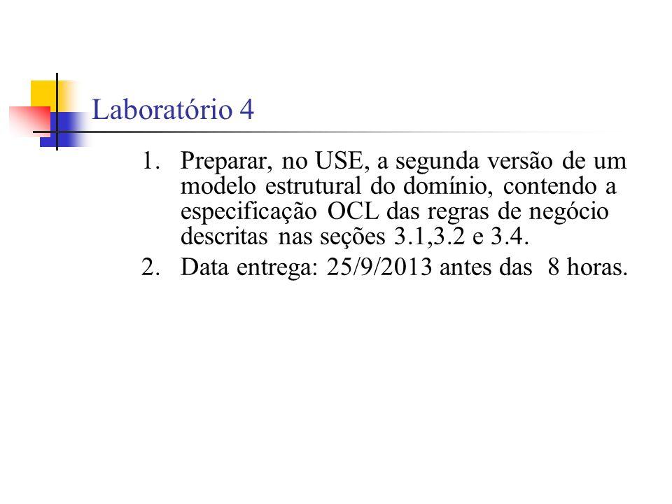 Laboratório 4 1.Preparar, no USE, a segunda versão de um modelo estrutural do domínio, contendo a especificação OCL das regras de negócio descritas nas seções 3.1,3.2 e 3.4.