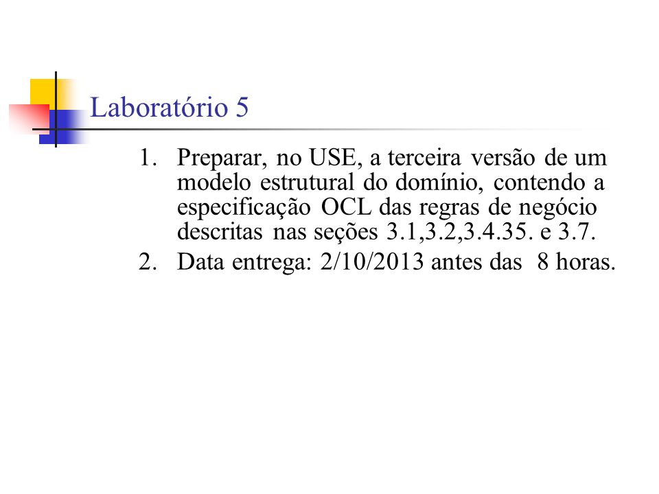 Laboratório 5 1.Preparar, no USE, a terceira versão de um modelo estrutural do domínio, contendo a especificação OCL das regras de negócio descritas nas seções 3.1,3.2,3.4.35.